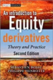 Sebastien Bossu An Introduction to Equity Derivatives: Theory and Practice (The Wiley Finance Series)
