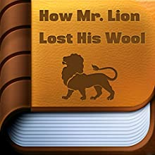 How Mr. Lion Lost His Wool (       UNABRIDGED) by J.C. Harris Narrated by Anastasia Bertollo
