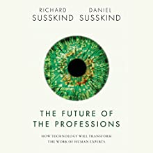 The Future of the Professions: How Technology Will Transform the Work of Human Experts Audiobook by Richard Susskind, Daniel Susskind Narrated by John Lee