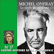 Contre-histoire de la philosophie 17.1 : Le siècle du nihilisme   Michel Onfray