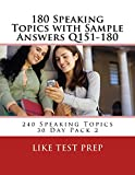 180 Speaking Topics with Sample Answers Q151-180 (240 Speaking Topics 30 Day Pack)