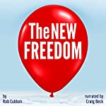 The New Freedom: Ordinary People Are Living Extraordinary Lives & So Can You! | Rob Cubbon