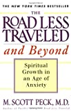 The Road Less Traveled and Beyond: Spiritual Growth in an Age of Anxiety, by M. Scott Peck (1998)
