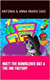 Matt the Bumblebee Bat and the Ink Factory