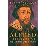 Alfred the Great: The Man Who Made England ~ Justin Pollard