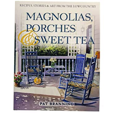 Magnolias, Porches and Sweet Tea: Recipes, Stories, and Art from the Lowcountry Cookbook