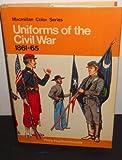 Uniforms of the Civil War, 1861-65 (Macmillan color series) (0025492004) by Haythornthwaite, Philip J.
