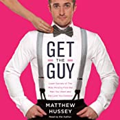 Get the Guy: Learn Secrets of the Male Mind to Find the Man You Want and the Love You Deserve | [Matthew Hussey]