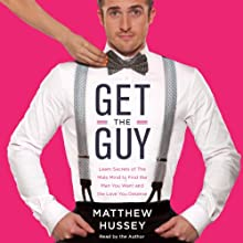 Get the Guy: Learn Secrets of the Male Mind to Find the Man You Want and the Love You Deserve (       UNABRIDGED) by Matthew Hussey Narrated by Matthew Hussey