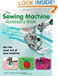 The Sewing Machine Accessory Bible: G...