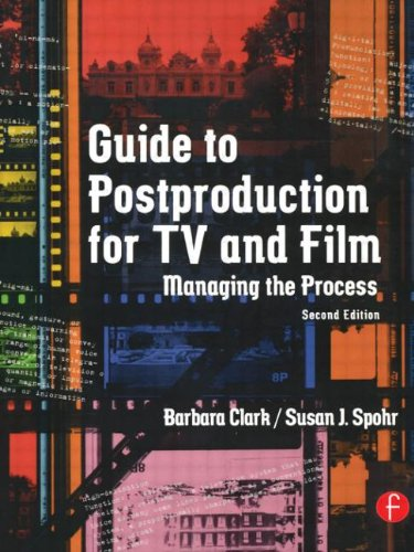 Guide to Postproduction for TV and Film: Managing the...