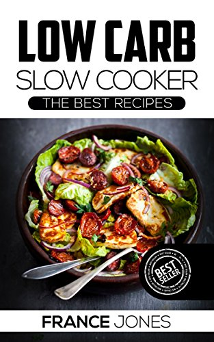 Low Carb Slow Cooker: The Best Recipes (ketogenic, paleo, low carb, slow cooker, weight loss)