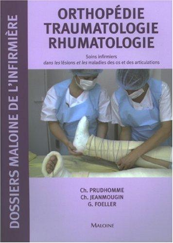 Orthopédie Traumatologie Rhumatologie : Soins infirmiers dans les lésions et les maladies des os et des articulations