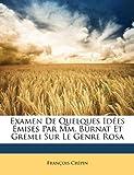 echange, troc Francois Crepin - Examen de Quelques Idees Emises Par MM. Burnat Et Gremli Sur Le Genre Rosa