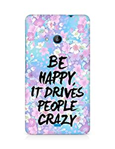 AMEZ be happy it drives people crazy Back Cover For Microsoft Lumia 535