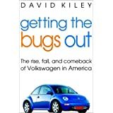 Getting the Bugs Out: The Rise, Fall, and Comeback of Volkswagen in America: The Rise, Fall and Comeback of Volkswagen...