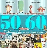 L'album de ma jeunesse 50-60 : Mon enfance, mon adolescence