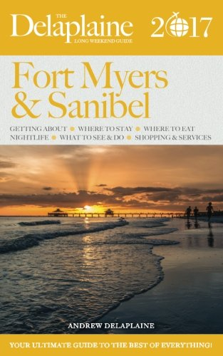 FORT MYERS & SANIBEL - The Delaplaine 2017 Long Weekend Guide (Long Weekend Guides)