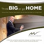 Think BIG or go HOME: Wie aus Ihren Träumen Ziele werden und wie diese Sie sicher zum Erfolg führen! | Martin Limbeck