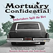 Mortuary Confidential: Undertakers Spill the Dirt | [Kenneth McKenzie, Todd Harra]