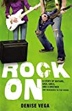 img - for Rock On: A story of guitars, gigs, girls, and a brother (not necessarily in that order) by Denise Vega (2013-01-15) book / textbook / text book