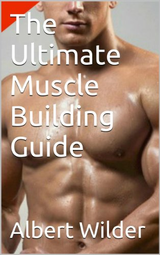 The Ultimate Muscle Building Guide