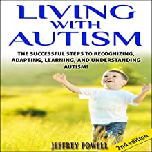 Living with Autism 2nd Edition: The Successful Steps to Recognizing, Adapting, Learning, and Understanding Autism (       UNABRIDGED) by Jeffrey Powell Narrated by Millian Quinteros