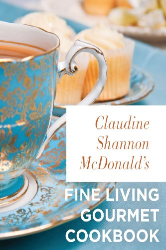 Fine Living Gourmet Cooking by Claudine Shannon McDonald