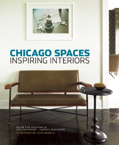 Chicago Spaces: Inspiring Interiors from the Editors of Chicago Home + Garden Magazine