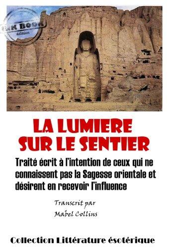 La lumière sur le sentier: Traité écrit à l'intention de ceux qui ne connaissent pas la Sagesse orientale et désirent en recevoir l'influence