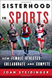 Sisterhood in Sports: How Female Athletes Collaborate and Compete