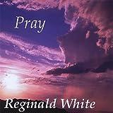 Reginald White - Pray