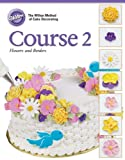 Wilton 902-246 Soft-Cover Cake-Decorating Guide, Course 2: Flowers and Borders