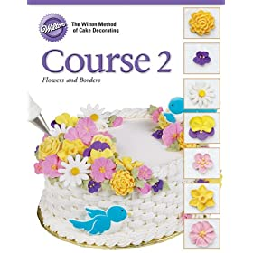Wilton Flower And Cake Design Book : Wilton Cake Decorating Course II Flowers and Borders