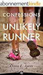 Confessions of an Unlikely Runner: A...