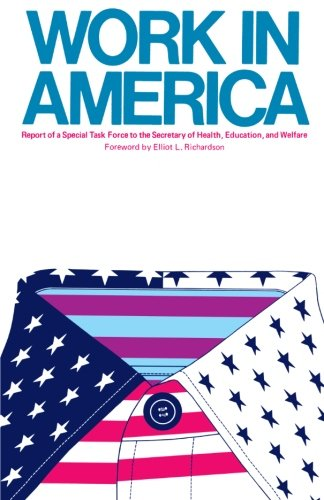 Work In America: Report Of A Special Task Force To The U.S. Department Of Health, Education, And Welfare