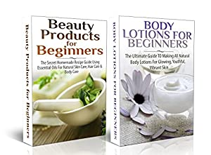 Essential Box Set #3: Beauty Products For Beginners + Body Lotions For Beginners(Coconut Oils, Skin Care, Hair Loss, Aromatherapy, Essential Oils, Weight ... Essential Oils, Hair Loss, Healthy Living,)