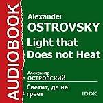 Light That Does Not Heat [Russian Edition] | Alexander Ostrovsky
