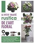 Le petit trait� Rustica de l'art floral