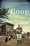 Coop: A Year of Poultry, Pigs, and Parenting (0061240435) by Perry, Michael