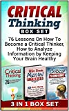 Critical Thinking  Box Set: 76 Lessons On How To Become a Critical Thinker, How to Analyze Information by Keeping Your Brain Healthy (Critical thinking, Critical thinking Box Set, thinking skills)