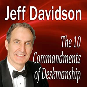 The 10 Commandments of Deskmanship | [Jeff Davidson]
