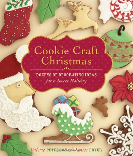 Cookie Craft Christmas: Dozens of Decorating Ideas for a Sweet Holiday by Janice Fryer, Valerie Peterson
