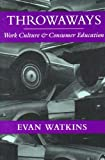 img - for Throwaways: Work Culture and Consumer Education book / textbook / text book