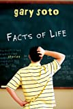Facts of Life: Stories (0547577346) by Soto, Gary