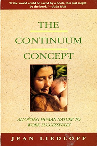 The Continuum Concept: In Search Of Happiness Lost (Classics in Human Development), Liedloff, Jean