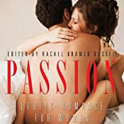 Passion: Erotic Romance for Women | [Rachel Kramer Bussel (author and editor), Donna George Storey, Jacqueline Applebee, Angela Caperton, Wickham Boyle, Suzanne V. Slate, Isabelle Gray, Lana Fox, Monica Day, A. M. Hartnett]