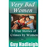 Very Bad Women: 5 True Stories of Crimes by Women - Vol 2 by Guy Hadleigh  (Feb 9, 2014)