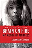 Brain on Fire: My Month of Madness by Cahalan, Susannah (1st (first) Edition) [Hardcover(2012)]