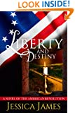 Liberty and Destiny: A Novel of the American Revoluton: Romantic Military Fiction (Hearts Through History Book 3)